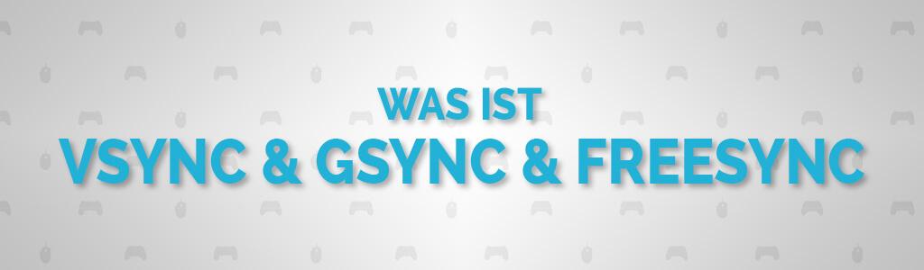 Was ist: VSync, GSync, FreeSync, FastSync - Titelbild