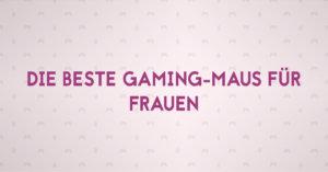 Die beste Gaming-Maus für Frauen